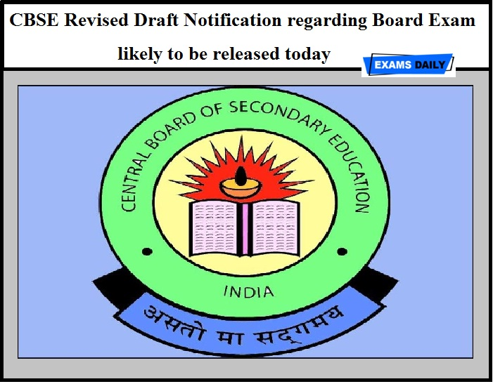 CBSE Revised Draft Notification regarding Board Exam is likely to be released today