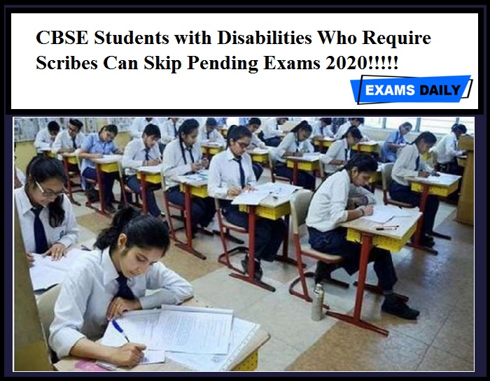 CBSE Students with Disabilities Who Require Scribes Can Skip Pending Exams 2020!!!!!