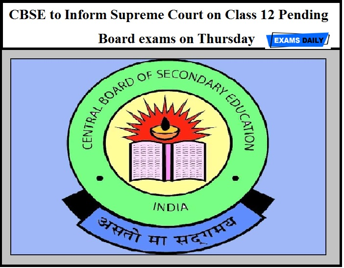 CBSE to Inform Supreme Court on Class 12 Pending Board exams on Thursday
