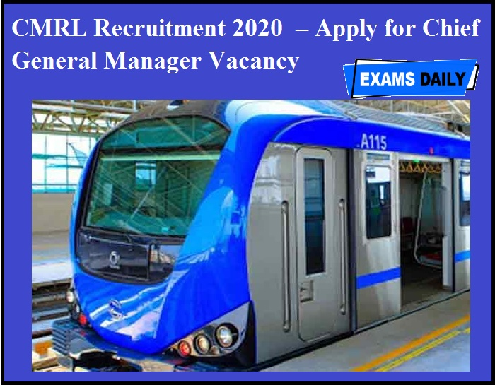 CMRL Recruitment 2020 OUT – Apply for Chief General Manager Vacancy