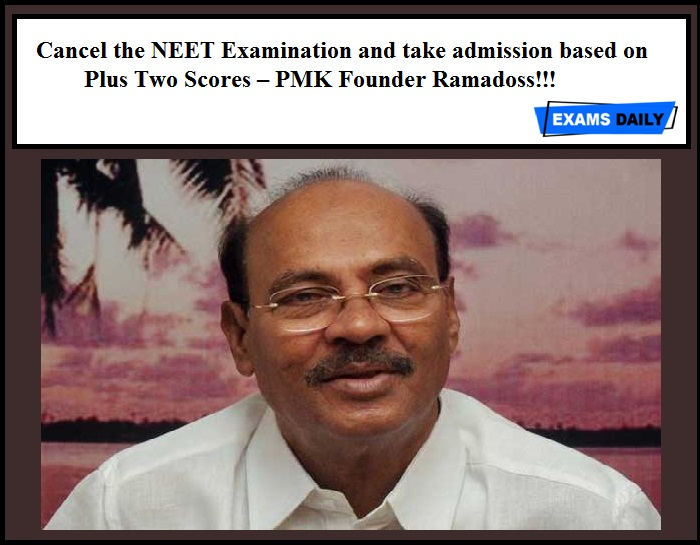 Cancel the NEET Examination and take admission based on Plus Two Scores – PMK Founder Ramadoss!!!