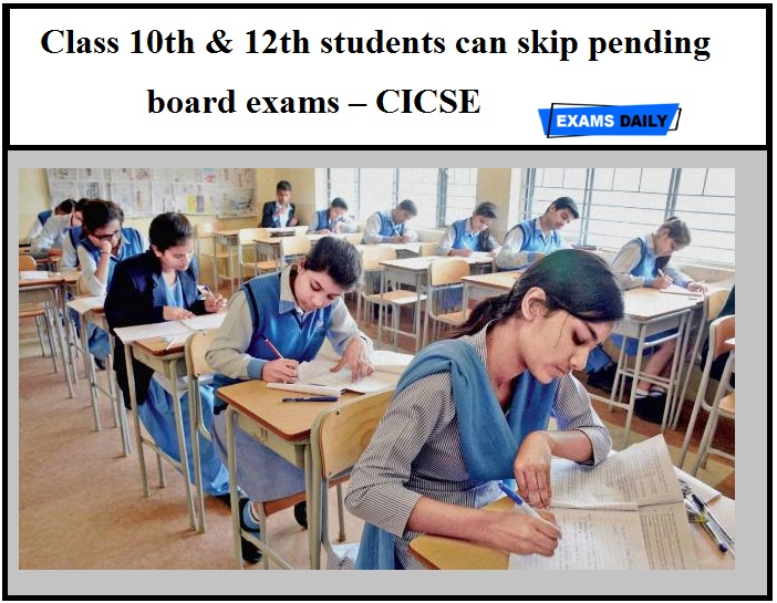 Class 10th & 12th students can skip pending board exams – CICSE