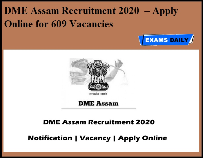 DME Assam Recruitment 2020 OUT – Apply Online for 609 Vacancies