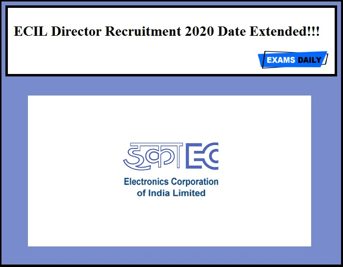 ECIL Director Recruitment 2020 Date Extended!!!