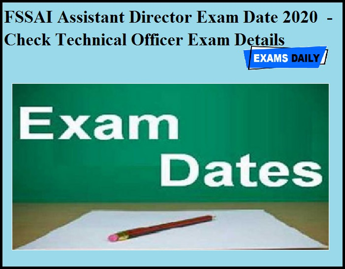 FSSAI Assistant Director Exam Date 2020 OUT - Check Technical Officer Exam Details
