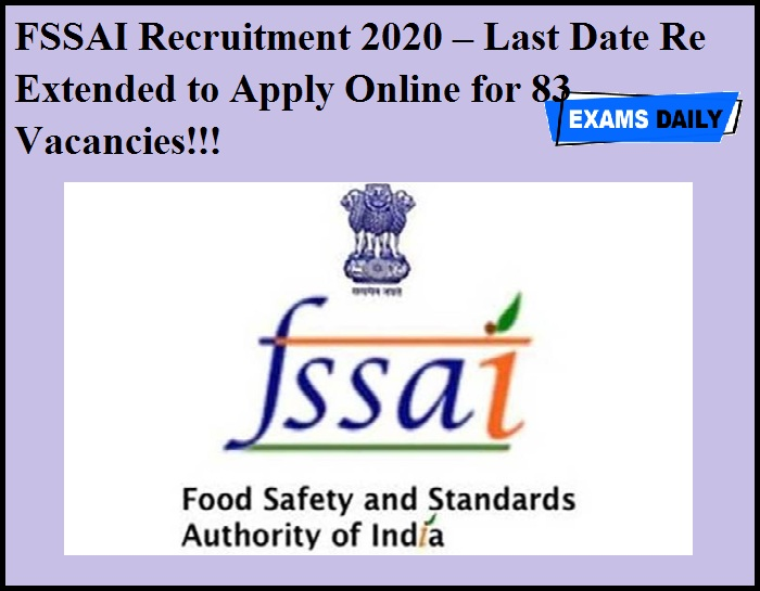 FSSAI Recruitment 2020 OUT – Last Date Re Extended to Apply Online for 83 Vacancies!!!