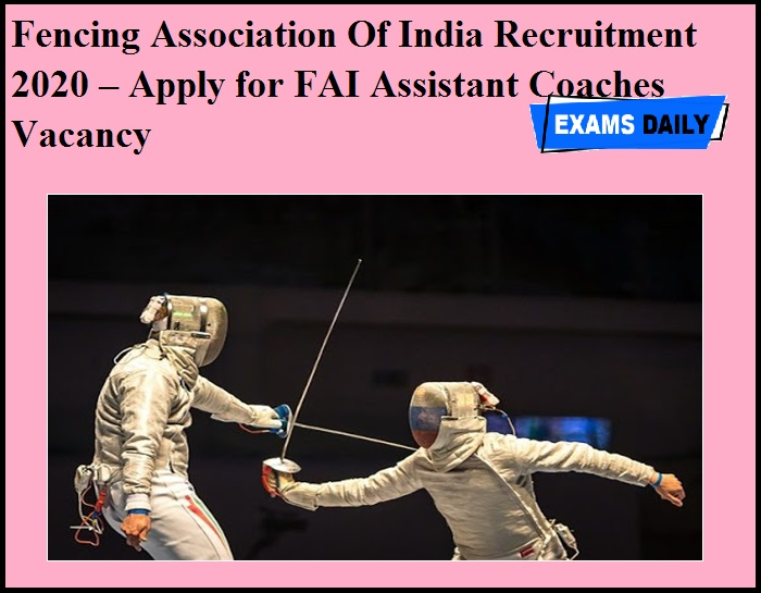 Fencing Association Of India Recruitment 2020 OUT – Apply for FAI Assistant Coaches Vacancy