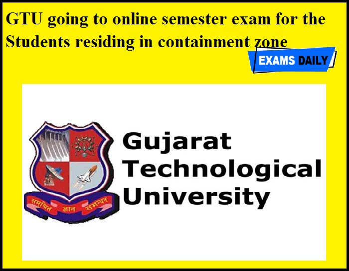 GTU going to online semester exam for the Students residing in containment zone