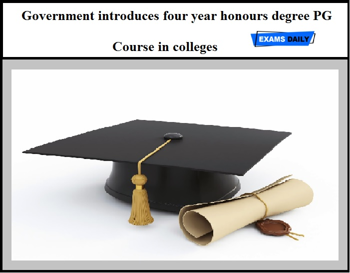 Government introduces four year honours degree PG Course in colleges
