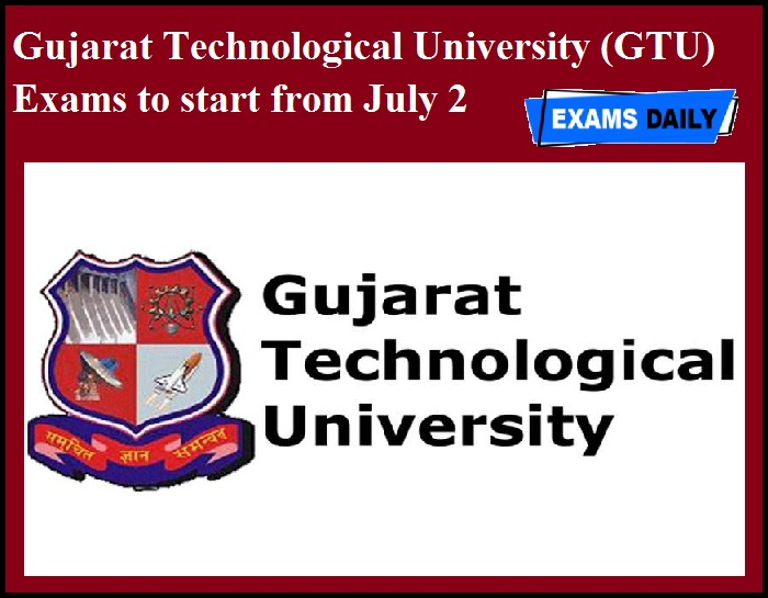 Gujarat Technological University (GTU) Exams to start from July 2