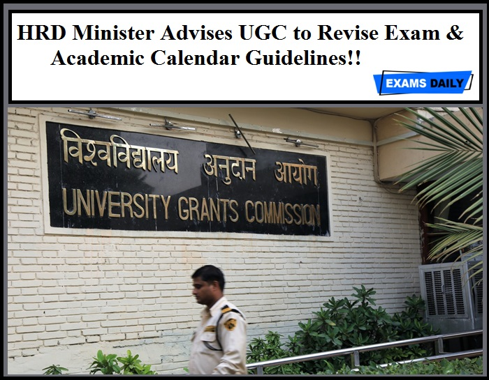 HRD Minister Advises UGC to Revise Exam & Academic Calendar Guidelines!! Says Safety of Students & Staff should be Key