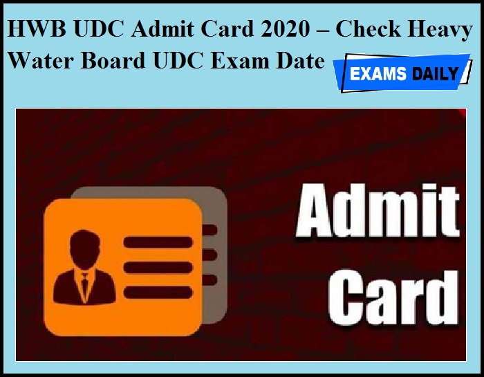 HWB UDC Admit Card 2020 OUT – Check Heavy Water Board UDC Exam Date