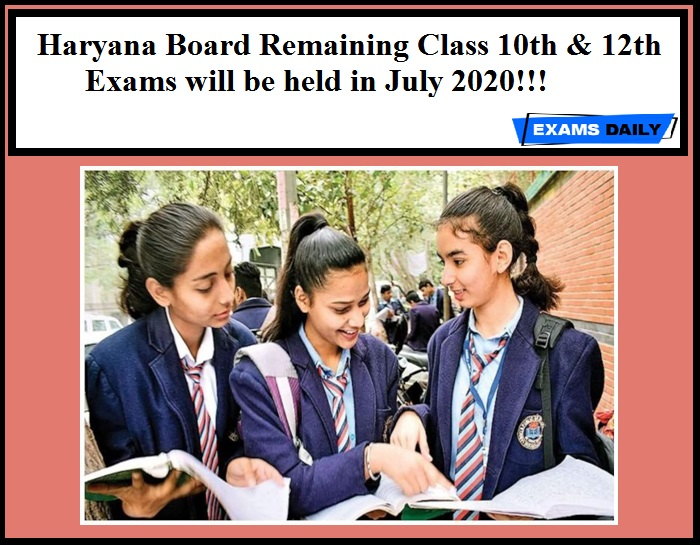Haryana Board Remaining Class 10th & 12th Exams will be held in July 2020!!!