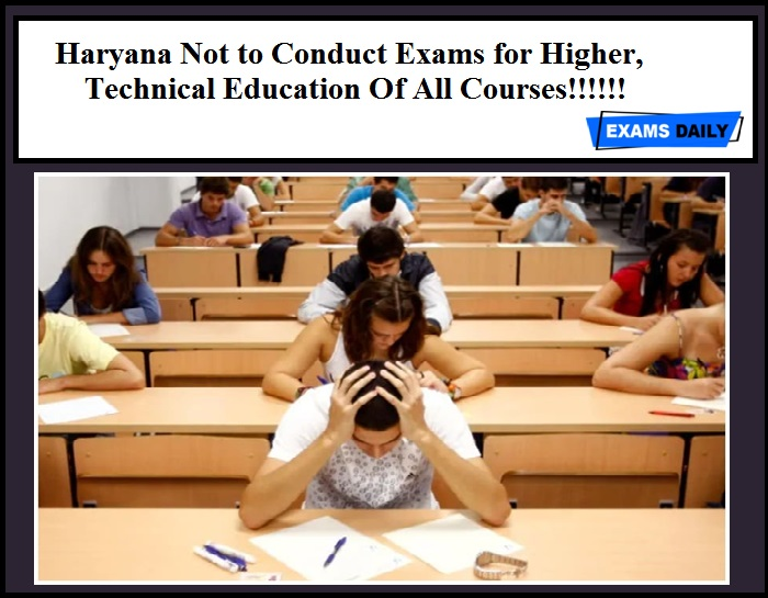 Haryana Not to Conduct Exams for Higher, Technical Education Of All Courses!!!!!!