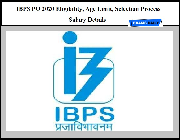 IBPS PO 2020 Eligibility – Check Age Limit, Selection Process & Salary Details