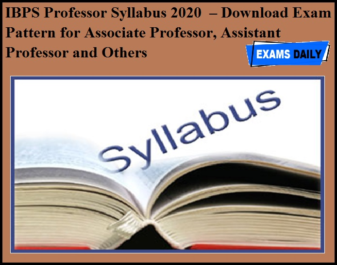 IBPS Professor Syllabus 2020 OUT – Download Exam Pattern for Associate Professor, Assistant Professor and Others