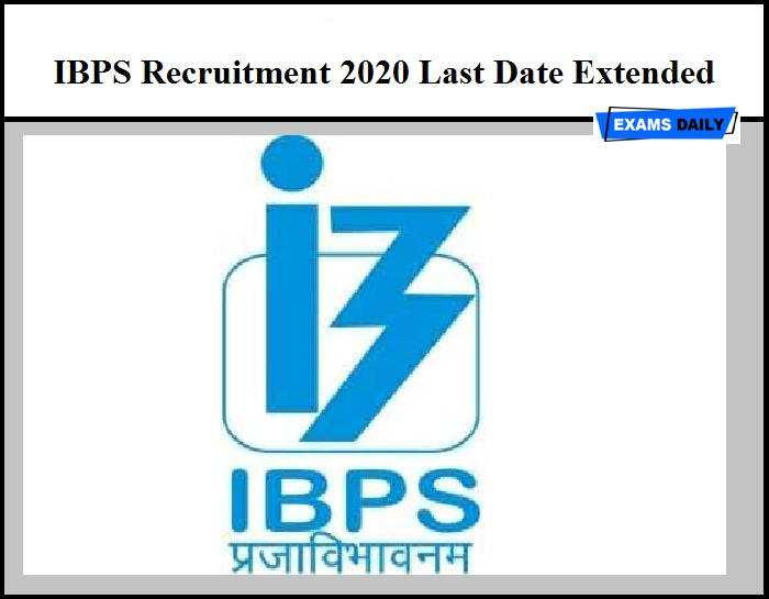 IBPS Recruitment 2020 Last Date Extended