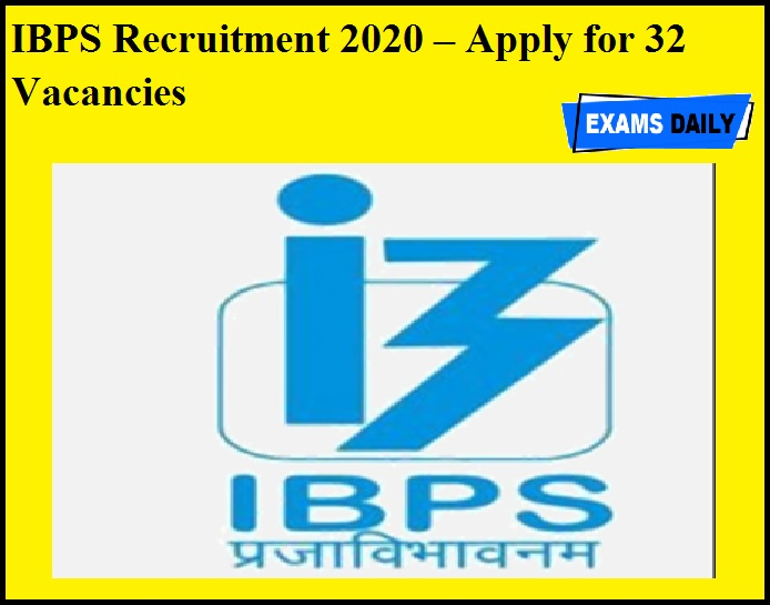 IBPS Recruitment 2020 OUT – Apply for 32 Vacancies
