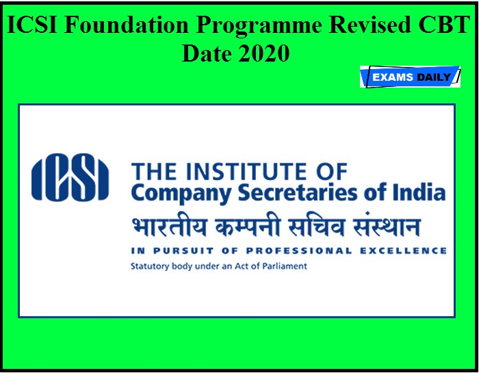 ICSI Foundation Programme Revised CBT Date 2020 Out