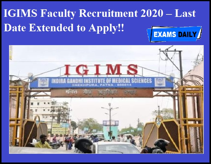 IGIMS Faculty Recruitment 2020 OUT – Last Date Extended to Apply!!