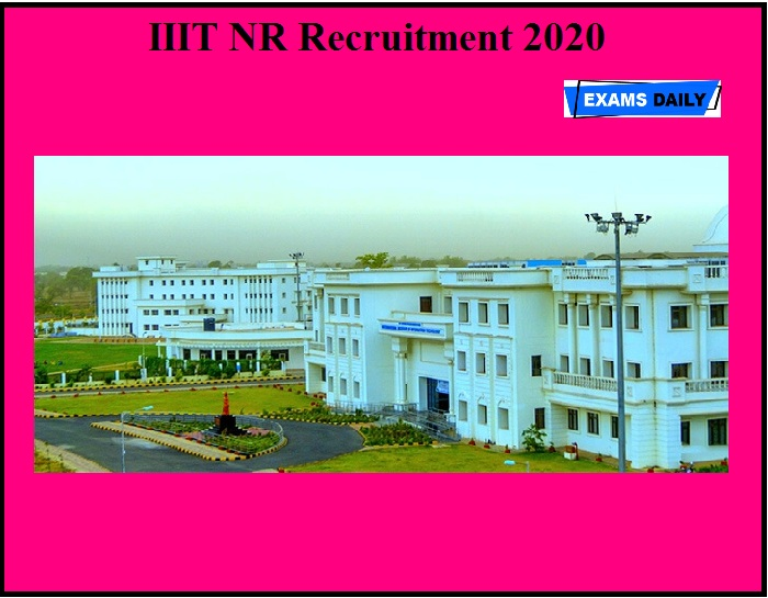 IIIT NR Recruitment 2020 OUT