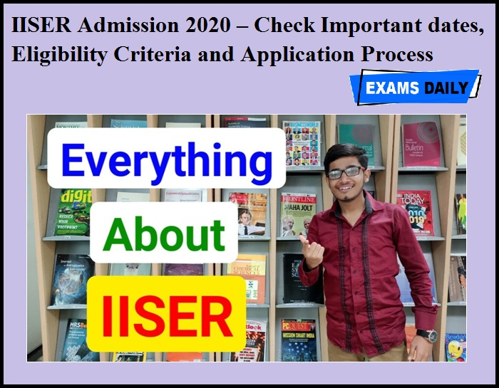 IISER Admission 2020 – Check Important dates, Eligibility Criteria and Application Process