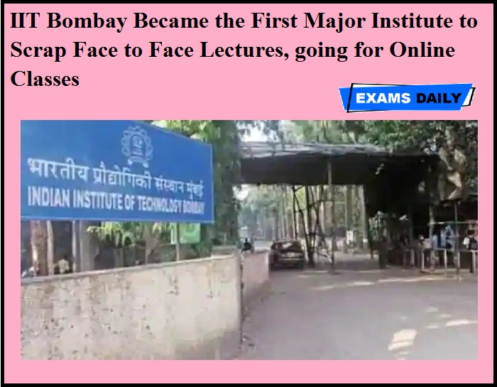 IIT Bombay Became the First Major Institute to Scrap Face to Face Lectures, going for Online Classes