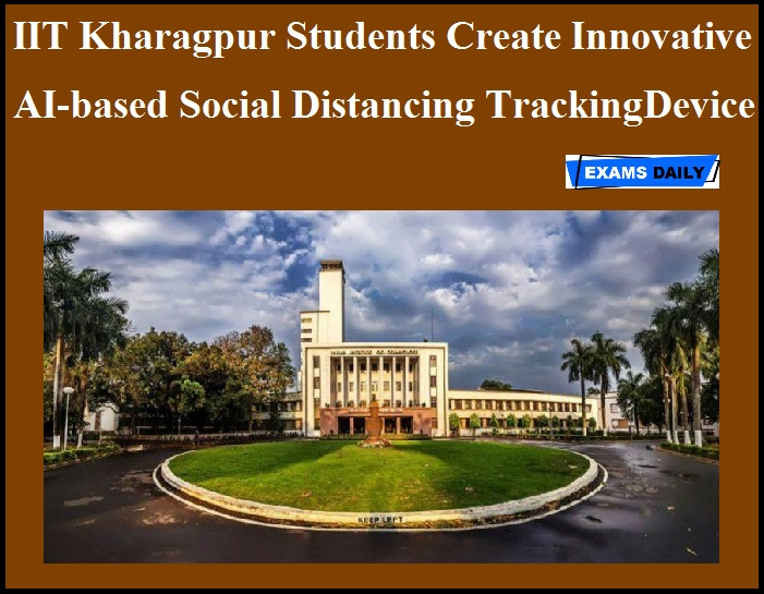 IIT Kharagpur Students Create Innovative AI-based Social Distancing Tracking Device
