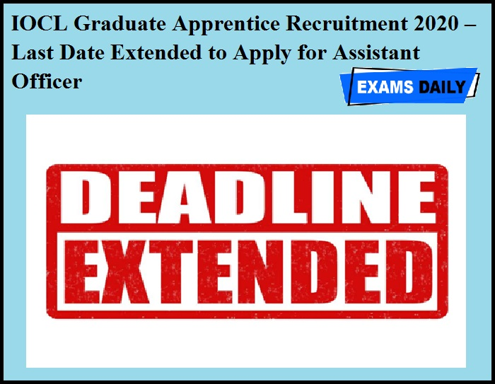 IOCL Graduate Apprentice Recruitment 2020 OUT – Last Date Extended to Apply for Assistant Officer