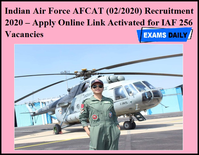 Indian Air Force AFCAT Recruitment 2020 – Apply Online Link Activated for IAF 256 Vacancies