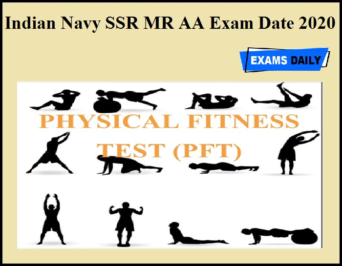 Indian Navy SSR MR AA Exam Date 2020 – Check PFT Official Details