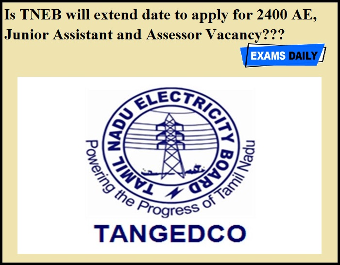 Is TNEB will extend date to apply for 2400 AE, Junior Assistant and Assessor Vacancy