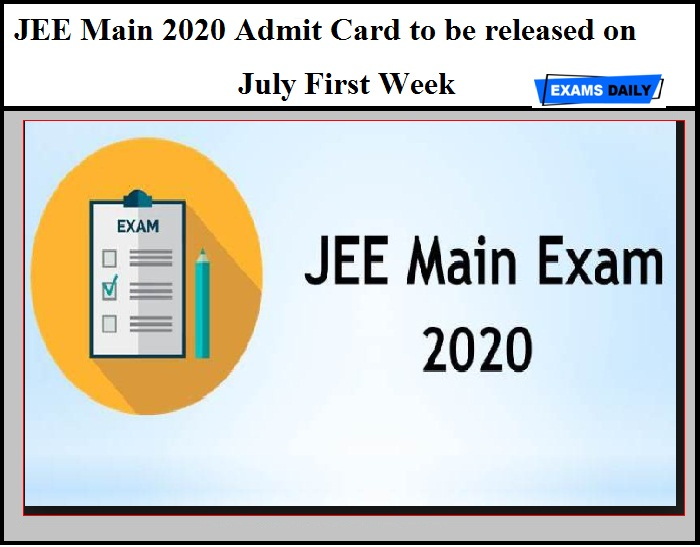 JEE Main 2020 Admit Card to be released on July First Week