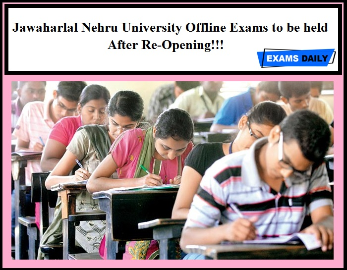 Jawaharlal Nehru University Offline Exams to Be Held After Re-Opening!!!