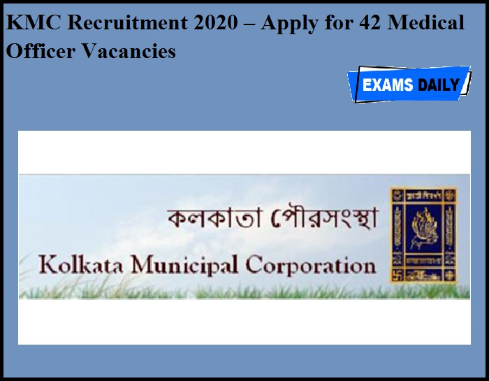 KMC Recruitment 2020 OUT – Apply for 42 Medical Officer Vacancies