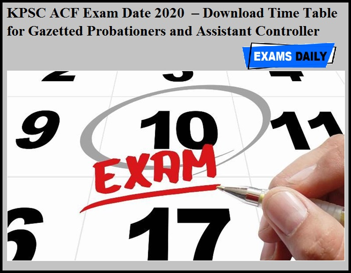 KPSC ACF Exam Date 2020 OUT – Download Time Table for Gazetted Probationers and Assistant Controller