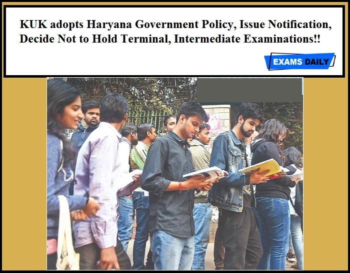 KUK adopts Haryana Government Policy, Issue Notification, Decide Not to Hold Terminal, Intermediate Examinations!!