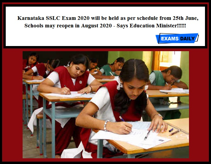 Karnataka SSLC Exam 2020 will be held as per schedule from 25th June, Schools may reopen in August 2020 - Says Education Minister!!!!!!