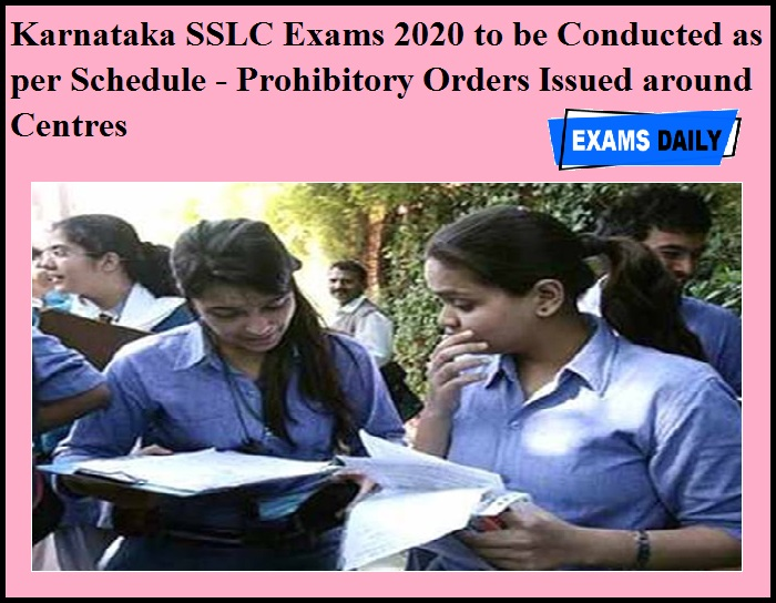 Karnataka SSLC Exams 2020 to be Conducted as per Schedule - Prohibitory Orders Issued around Centres
