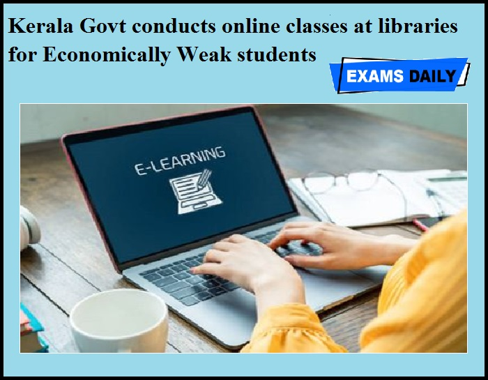 Kerala Govt conducts online classes at libraries for Economically Weak students