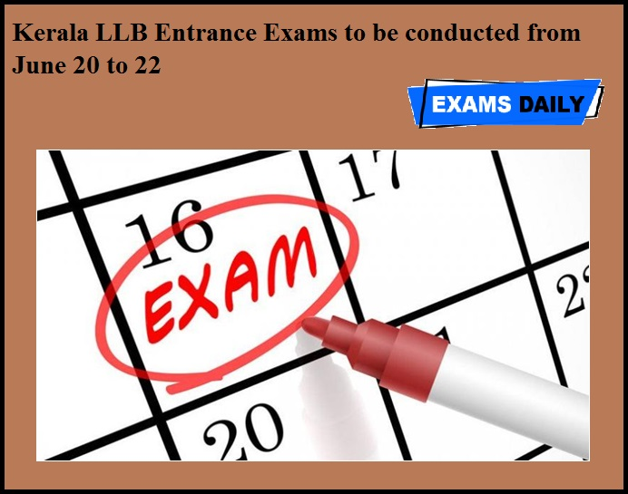 Kerala LLB Entrance Exams to be conducted from June 20 to 22