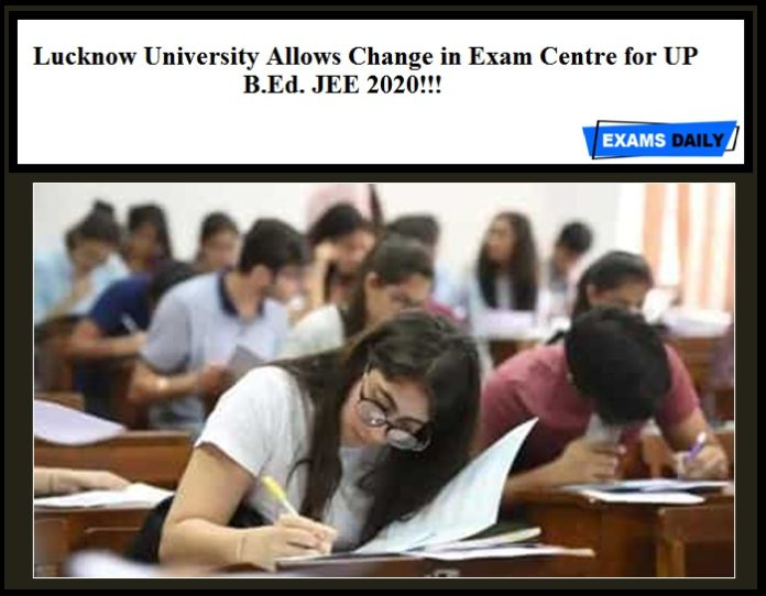 Lucknow University Allows Change in Exam Centre for UP B.Ed. JEE 2020!!!