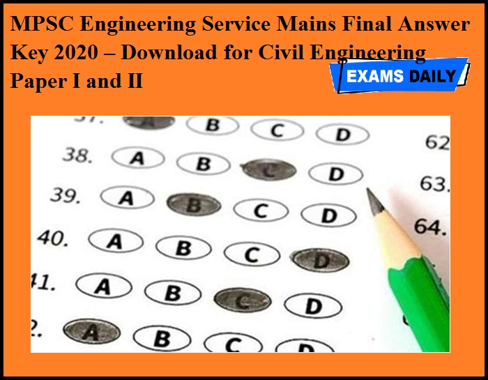 MPSC Engineering Service Mains Final Answer Key 2020 OUT – Download for Civil Engineering Paper I and II