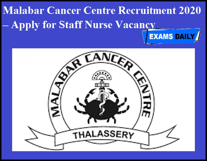 Malabar Cancer Centre Recruitment 2020 OUT – Apply for Staff Nurse Vacancy