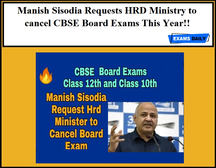 Manish Sisodia Requests HRD Ministry to cancel CBSE Board Exams This Year!!