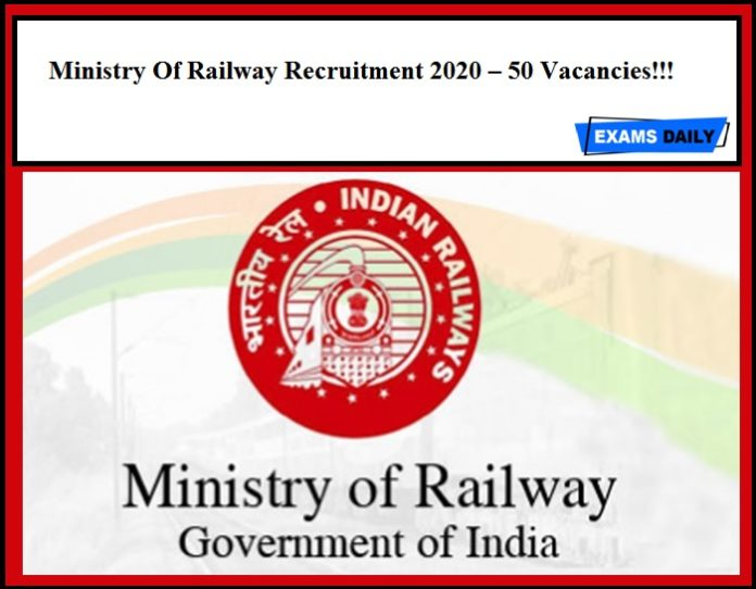 Ministry Of Railway Recruitment 2020 Out – 50 Vacancies!!!