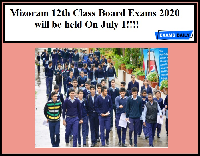 Mizoram 12th Class Board Exams 2020 will be held On July 1!!!!