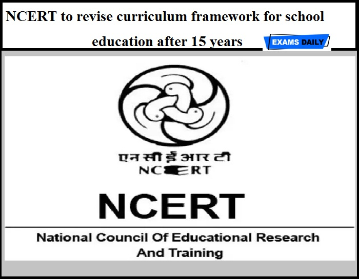 NCERT to revise curriculum framework for school education after 15 years