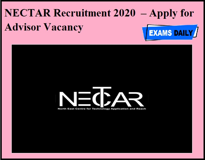 NECTAR Recruitment 2020 OUT – Apply for Advisor Vacancy