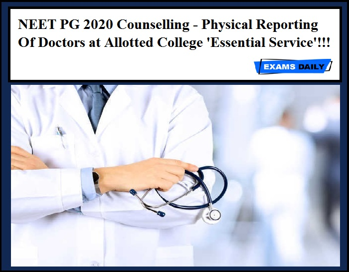 NEET PG 2020 Counselling - Physical Reporting Of Doctors at Allotted College 'Essential Service'!!!